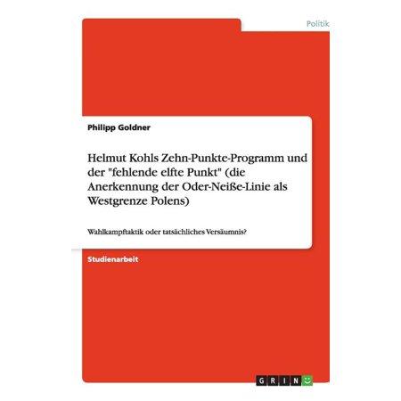 Helmut Kohls Zehn-Punkte-Programm Und Der Fehlende Elfte Punkt (Die Anerkennung Der Oder-Neie-Linie ALS Westgrenze Polens) Helmut Kohls Zehn-Punkte-Programm Und Der