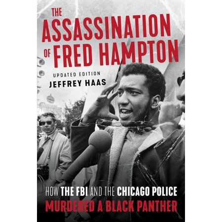 The Assassination of Fred Hampton : How the FBI and the Chicago Police Murdered a Black Panther (Paperback)