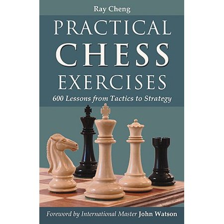 Practical Chess Exercises : 600 Lessons from Tactics to -