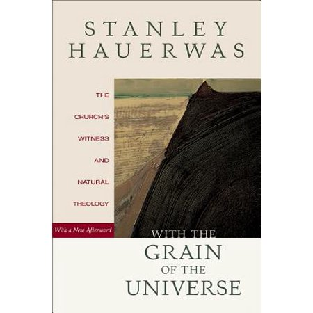 With the Grain of the Universe : The Church's Witness and Natural Theology