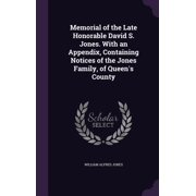 Memorial of the Late Honorable David S. Jones. with an Appendix, Containing Notices of the Jones Family, of Queen's County