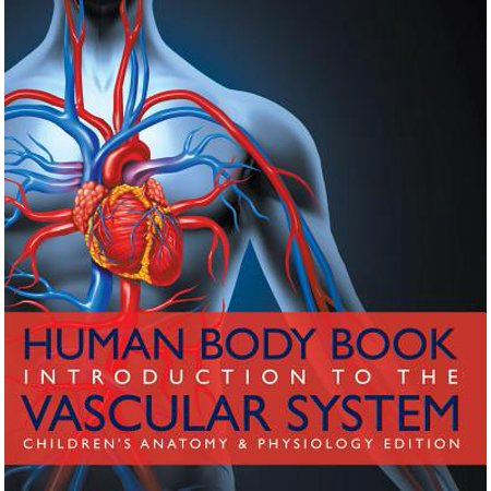 Human Body Book | Introduction to the Vascular System | Children's Anatomy & Physiology Edition -