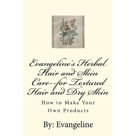 Evangeline's Herbal Hair and Skin Care--For Textured Hair and Dry Skin : How to Make Your Own (Best Products For Textured Skin)