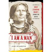 I Am a Man : Chief Standing Bear's Journey for Justice