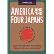 America and the Four Japans : Friend, Foe, Model, Mirror