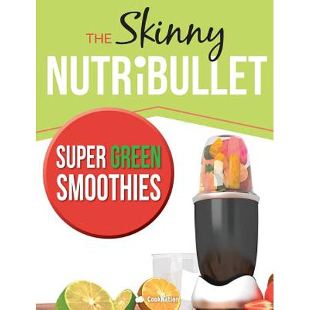 The Skinny Nutribullet Super Green Smoothies Recipe Book (Difference Between Living And Non Living Things)