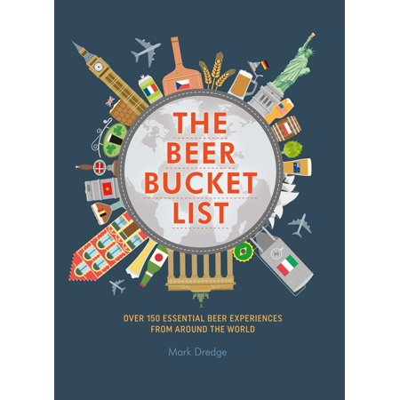 The Beer Bucket List : Over 150 essential beer experiences from around the (Box Of Beers From Around The World)