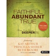 Faithful, Abundant, True - Bible Study Book : Three Lives Going Deeper Still