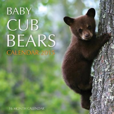 Baby Cub Bears Calendar 2015: 16 Month Calendar (Bear Calendar)