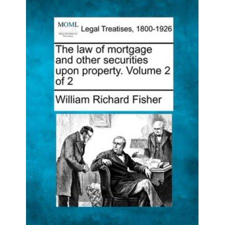 The Law Of Mortgage And Other Securities Upon Property  Volume 2 Of 2