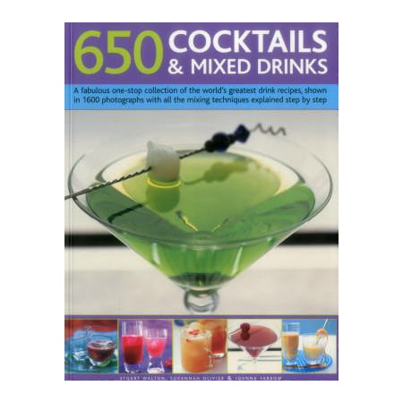 650 Cocktails & Mixed Drinks : A Fabulous One-Stop Collection of the World's Greatest Drink Recipes, Shown in 1600 Photographs with All the Mixing Techniques, Explained Step by Step