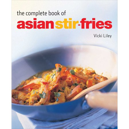 Complete Book Of Asian Stir Fries    Asian Cookbook  Techniques  100 Recipes