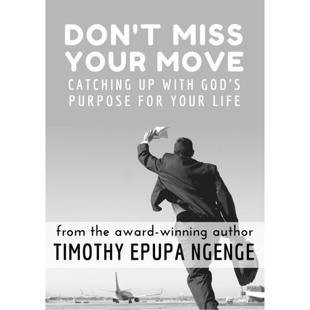 Don't Miss Your Move, Catching up with God's purpose for your live -