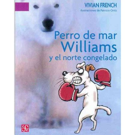 Perro de Mar Williams y el norte congelado. Este es el cuarto terrible cuento del Espectro Espeluznante (A la Orilla del Viento) (Spanish Edition) [Paperback] [Jan 01, 2005] French (Los Terribles Del Norte El Carro Ladeado)