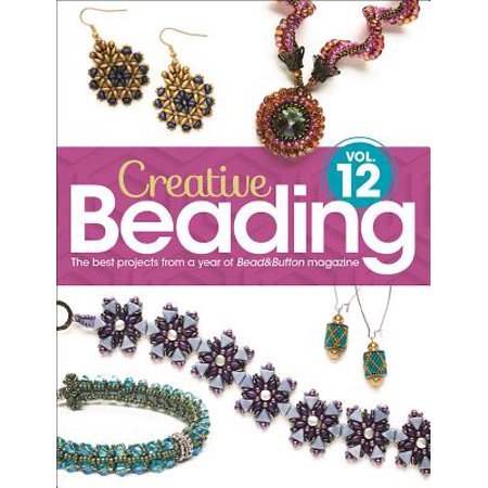 Creative Beading Vol. 12 : The Best Projects from a Year of Bead&button (Best Steel Ar 15 Magazines)