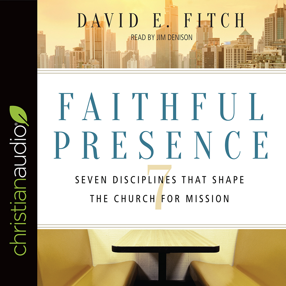 Faithful Presence : Seven Disciplines That Shape the Church for Mission