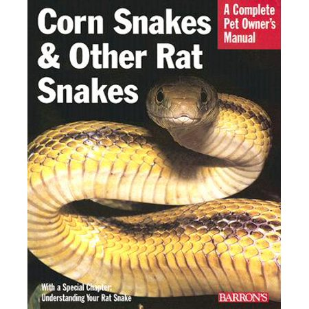Corn Snakes and Other Rat Snakes : Everything about Acquiring, Hosuing, Health, and Breeding