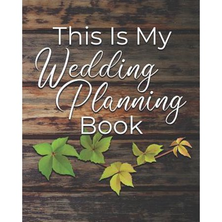 This is My Wedding Planning Book: Planner with Checklists, Worksheets, and The Tools to Plan and Organize a Perfect Wedding with a Small Budget