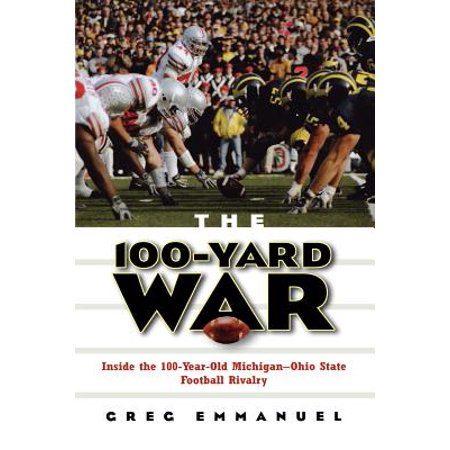The 100-Yard War : Inside the 100-Year-Old Michigan-Ohio State Football