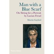 Man with a Blue Scarf: On Sitting for a Portrait by Lucian Freud (Hardcover)