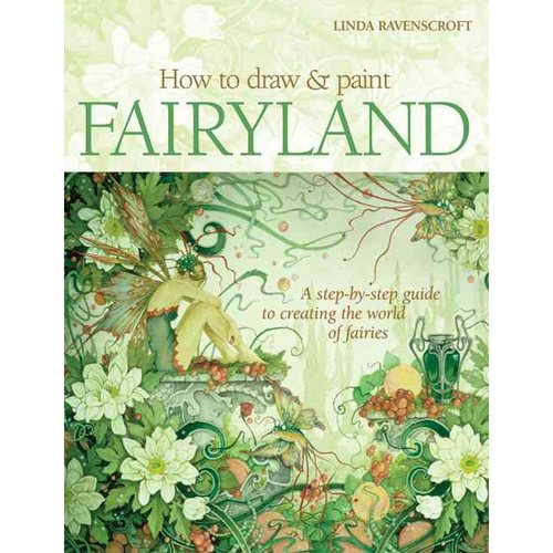 How to Draw and Paint Fairyland: A Step-by-Step Guide to Creating the World of Fairies