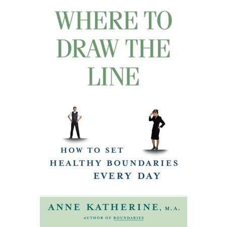 Where to Draw the Line : How to Set Healthy Boundaries Every