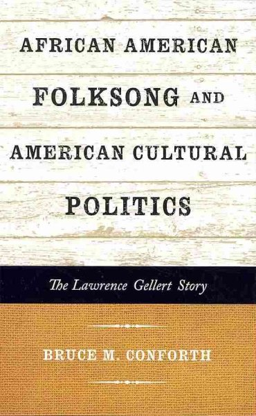 African American Folksong and American Cultural Politics : The Lawrence Gellert Story by