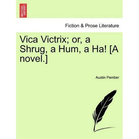 Vica Victrix  Or  A Shrug  A Hum  A Ha   A Novel