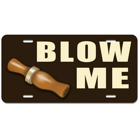 Blow Me Duck Call - Whistle Wooden Hunting Hunter Funny Novelty Metal Vanity License Tag Plate