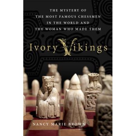 Ivory Vikings: The Mystery of the Most Famous Chessmen in the World and the Woman Who Made Them -