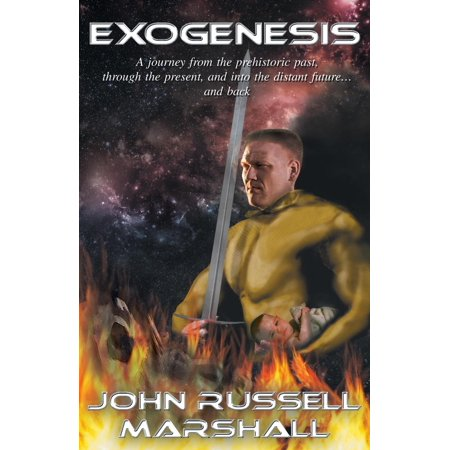 Exogenesis: A Journey from the Prehistoric Past, Through the Present, and Into the Distant Future...and Back. (Paperback)