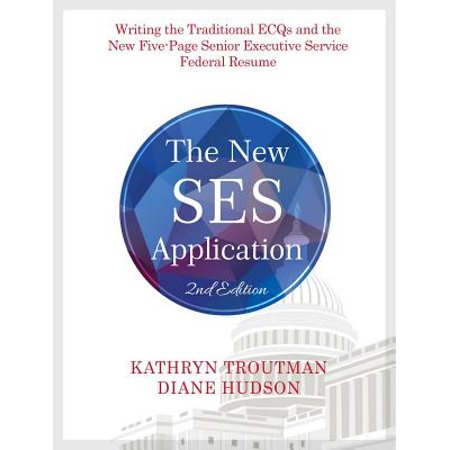 The New Ses Application 2nd Ed : Writing the Traditional Ecqs and the New Five-Page Senior Executive