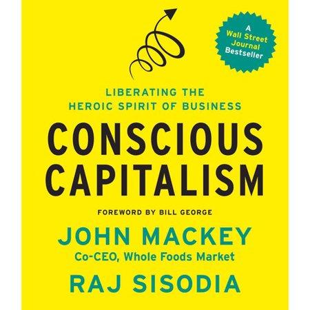 Conscious Capitalism   Liberating The Heroic Spirit Of Business