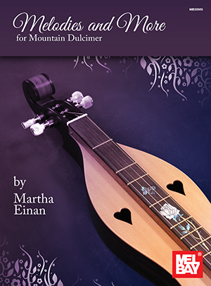 Melodies and More for Mountain Dulcimer by Martha Einan SongBook 30565 by