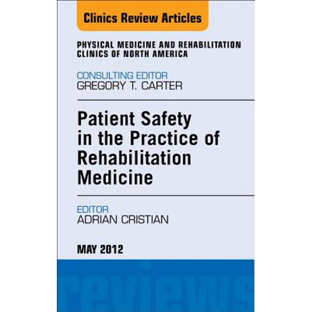 Patient Safety in Rehabilitation Medicine, An Issue of Physical Medicine and Rehabilitation Clinics - E-Book - Volume 23-2 -