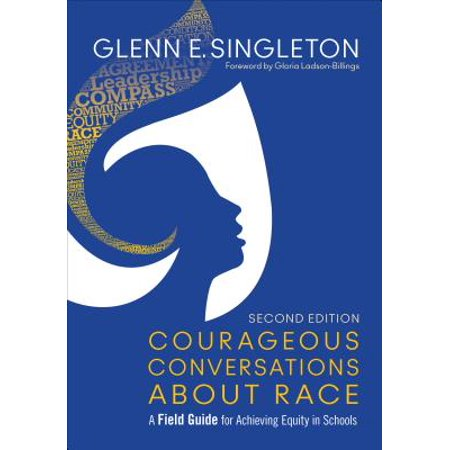 Courageous Conversations about Race : A Field Guide for Achieving Equity in (Courageous Conversations About Race)