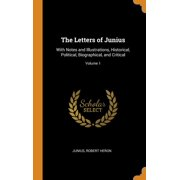 The Letters of Junius : With Notes and Illustrations, Historical, Political, Biographical, and Critical; Volume 1