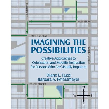 Imagining the Possibilities : Creative Approaches to Orientation and Mobility Instruction for Persons Who Are Visually (Computer Games For The Blind And Visually Impaired)