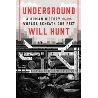 Underground : A Human History of the Worlds Beneath Our Feet