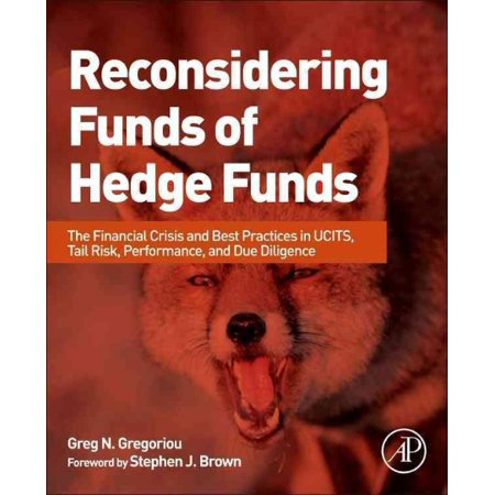 Reconsidering Funds Of Hedge Funds   The Financial Crisis And Best Practices In Ucits  Tail Risk  Performance  And Due Diligence
