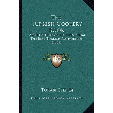 - The Turkish Cookery Book : A Collection of Receipts, from the Best Turkish Authorities (1865)