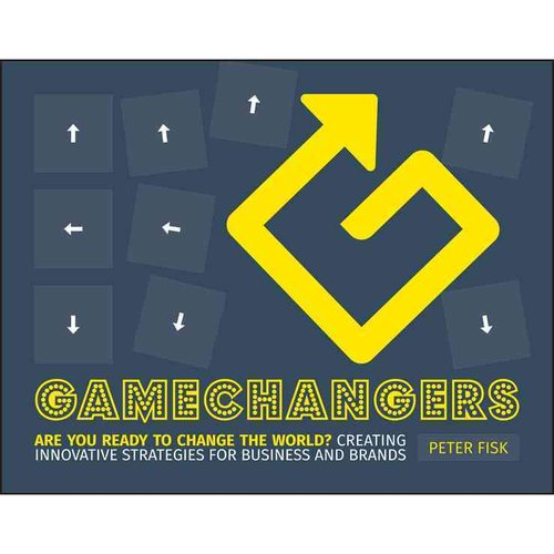 Gamechangers: Are You Ready to Change the World? Creating Innovative Strategies for Business and Brands