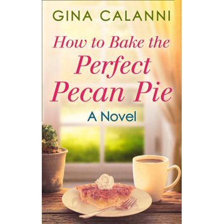 How To Bake The Perfect Pecan Pie (Home for the Holidays, Book 1) - eBook