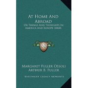 At Home and Abroad : Or Things and Thoughts in America and Europe (1860)