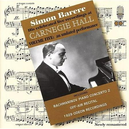 Simon Barere Carnegie Hall Recordings  Vol  5  An Undated Performance