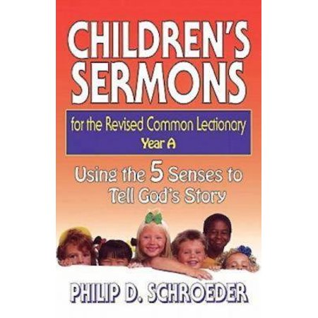 Children's Sermons for the Revised Common Lectionary Year a : Using the 5 Senses to Tell God's
