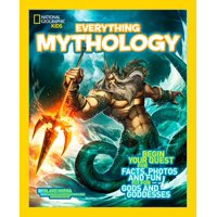National Geographic Kids Everything Mythology : Begin Your Quest for Facts, Photos, and Fun Fit for Gods and Goddesses