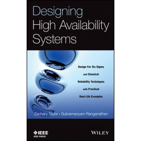 Designing High Availability Systems: Dfss and Classical Reliability Techniques With Practical Real-Life Examples