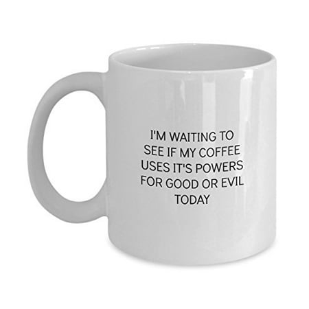 I'm Waiting to See If My Coffee Uses It's Powers For Good or Evil Today Funny Mug - Perfect Gift for Your Dad, Mom, Boyfriend, Girlfriend, or Friend - Proudly Made in the
