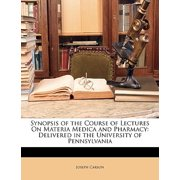 Synopsis of the Course of Lectures on Materia Medica and Pharmacy : Delivered in the University of Pennsylvania